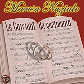 Play & Download Marcia nuziale: le canzoni da cerimonia by Various Artists | Napster