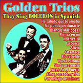 Play & Download Golden Trios They Sing Boleros in Spanish by Various Artists | Napster