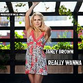 Play & Download Really Wanna by Janey Brown | Napster