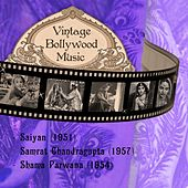 Play & Download Vintage Bollywood Music: Saiyan (1951), Samrat Chandragupta (1957), Shama Parwana (1954) by Various Artists | Napster