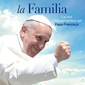La Familia. La voz y pensamientos del Papa Francisco by Various Artists