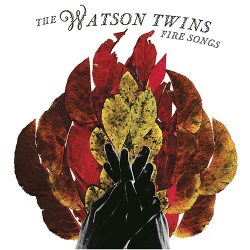 Fire Songs by The Watson Twins