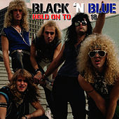 Play & Download Hold On To 18 by Black 'N' Blue | Napster