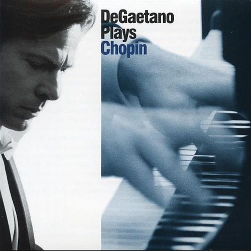 DeGaetano Plays Chopin by Robert DeGaetano