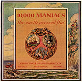 Play & Download The Earth Pressed Flat by 10,000 Maniacs | Napster