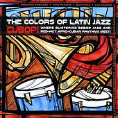 Play & Download The Colors Of Latin Jazz: Cubop! by Various Artists | Napster