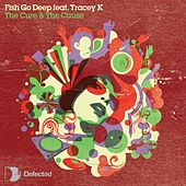 Play & Download The Cure & The Cause by Fish Go Deep | Napster