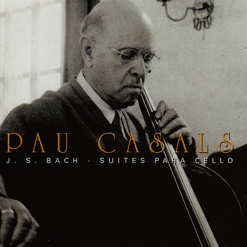 Play & Download Bach Suites Para Cello by Pau Casals | Napster