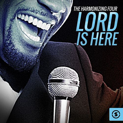 Play & Download Lord is Here by The Harmonizing Four | Napster