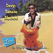 Play & Download Live in the Thousand Islands by Deep Banana Blackout | Napster