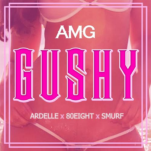 Play & Download Gushy (feat. Ardelle, 80Eight & Smurf) by AMG | Napster