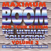 Play & Download Maximum Boom For Your System: The Ultimate Collection, Vol. 3 by Various Artists | Napster