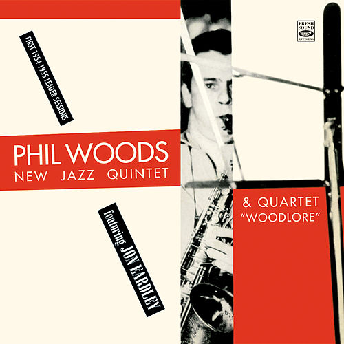 Play & Download Phil Woods. New Jazz Quintet & Quartet. Featuring Jon Eardley by Phil Woods | Napster