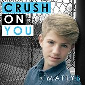 Play & Download Crush on You by Matty B | Napster