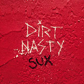 Play & Download Dirt Nasty Sux by Dirt Nasty | Napster