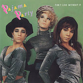 Can't Live Without It by Pajama Party