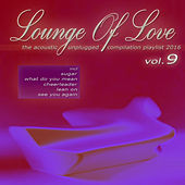 Lounge of Love, Vol. 9 (The Acoustic Unplugged Compilation Playlist 2016) by Various Artists