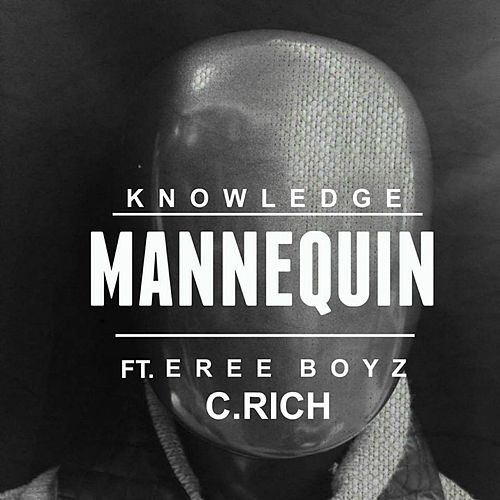 Play & Download Mannequin (feat. Eree Boyz & C.Rich) by Knowledge | Napster