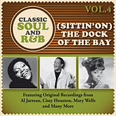 (Sittin' On) The Dock of the Bay: Classic Soul and R&B, Vol. 4 by Various Artists