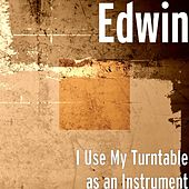 Play & Download I Use My Turntable as an Instrument by Edwin | Napster