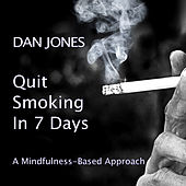 Play & Download Quit Smoking in 7 Days: A Mindfulness-Based Approach by Dan Jones | Napster