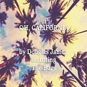 Play & Download Oh California (feat. The Bugs) by Douglas James | Napster