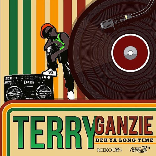 Deh Yah Long Time by Terry Ganzie
