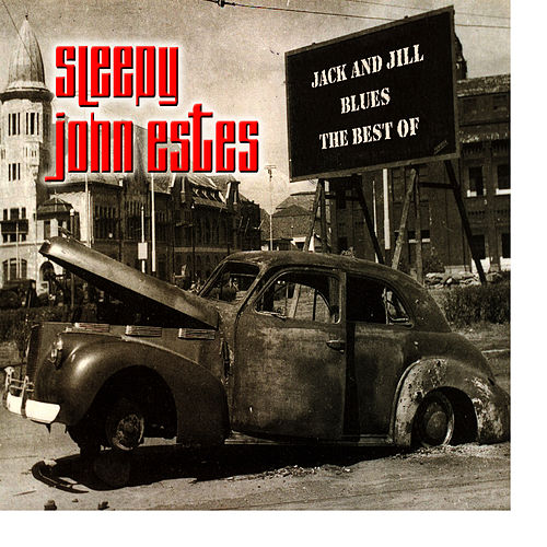 Jack And Jill Blues - The Best Of by Sleepy John Estes
