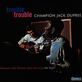 Play & Download Trouble Trouble by Champion Jack Dupree | Napster