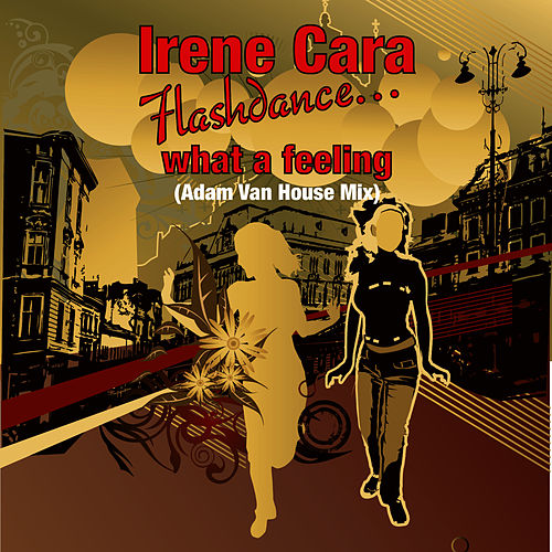 Play & Download Flashdance…What A Feeling (Adam Van House Mix) by Irene Cara | Napster