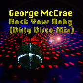 Rock Your Baby (Dirty Disco Mix) by George McCrae