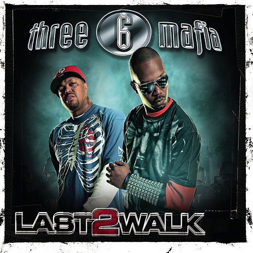 Last 2 Walk by Three 6 Mafia