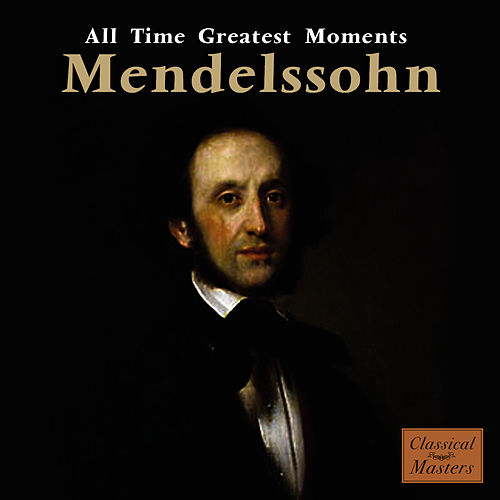 Mendelssohn: All Time Greatest Moments by Felix Mendelssohn