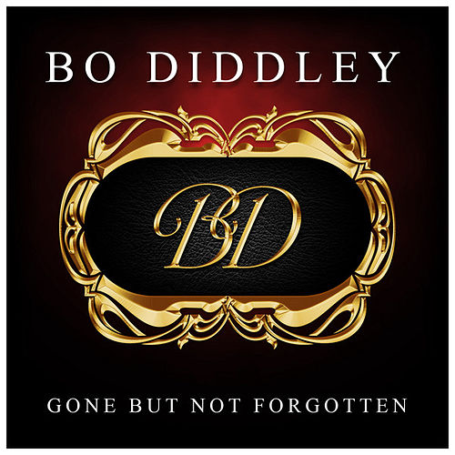 Play & Download Gone But Not Forgotten by Bo Diddley | Napster