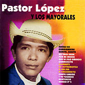 Play & Download Pastor López y los Mayorales by Pastor Lopez | Napster
