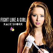Play & Download Fight Like a Girl by Kalie Shorr | Napster
