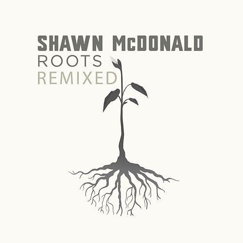 Play & Download Roots Remixed by Shawn McDonald | Napster