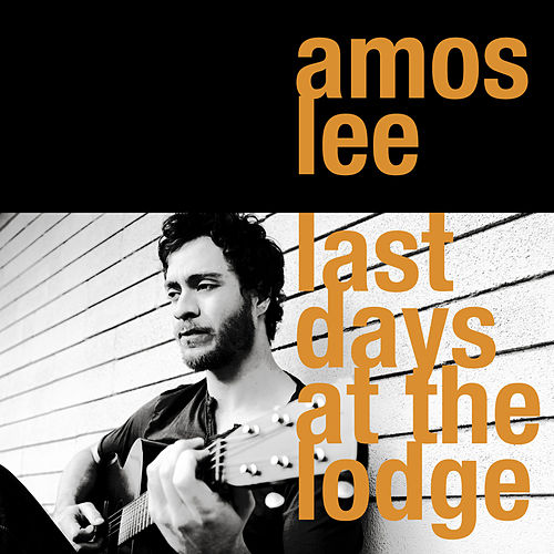 Play & Download Last Days At The Lodge by Amos Lee | Napster
