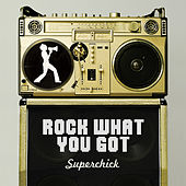Rock What You Got by Superchick
