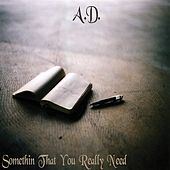 Somethin' That You Really Need by A.D.