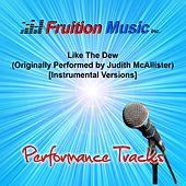 Play & Download Like the Dew (Originally Performed by Judith McCallister) [Instrumental Versions] by Fruition Music Inc. | Napster