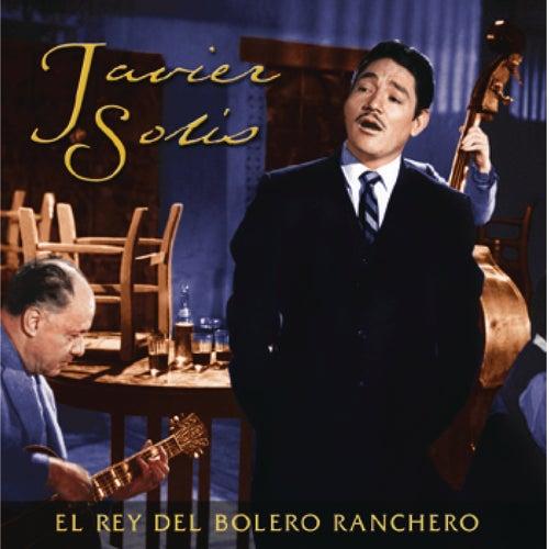 El Rey Del Bolero Ranchero by Javier Solis