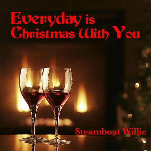 Everyday Is Christmas with You (Single) by Steamboat Willie