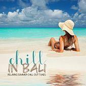 Chill...In Bali (Relaxing Summer Chill Out Tunes) by Various Artists