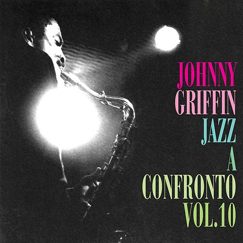 Play & Download Jazz a confronto, Vol. 10 by Johnny Griffin | Napster