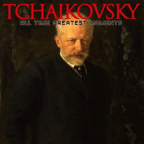 Play & Download Tchaikovsky: All Time Greatest Moments by Pyotr Ilyich Tchaikovsky | Napster
