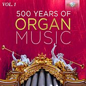 500 Years of Organ Music, Vol. 1 by Various Artists