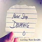 Play & Download Never Stop Dreaming by Linley Rae Smith | Napster