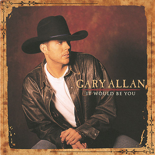 It Would Be You by Gary Allan