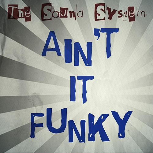 Ain't It Funky by The Sound System